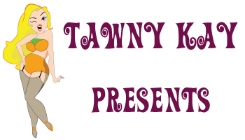 Tawny Kay Presents